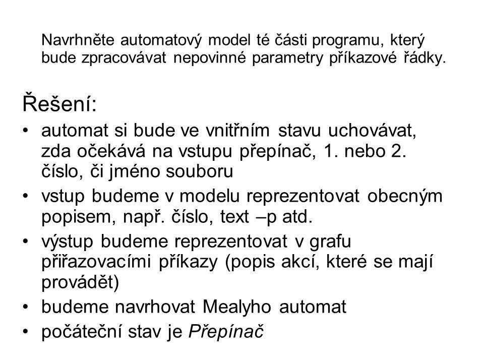 Navrhněte automatový model té části programu, který bude zpracovávat nepovinné parametry příkazové řádky. Řešení: automat si bude ve vnitřním stavu uc