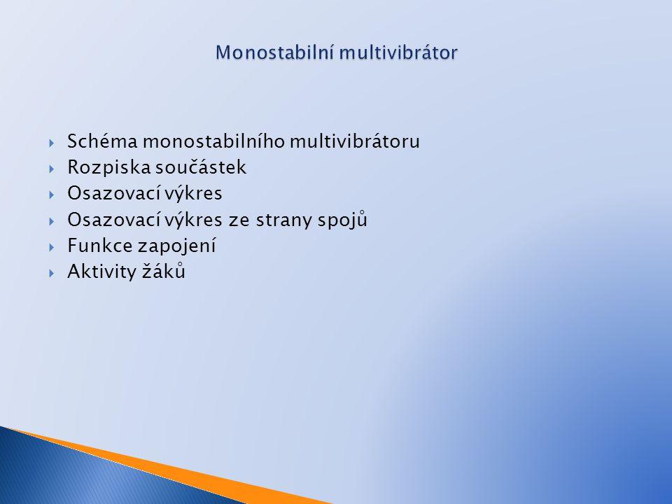  Schéma monostabilního multivibrátoru  Rozpiska součástek  Osazovací výkres  Osazovací výkres ze strany spojů  Funkce zapojení  Aktivity žáků