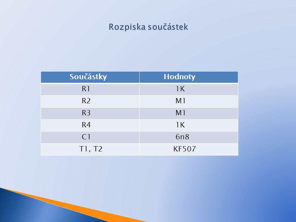 Součástky Hodnoty R1 1K R2 M1 R3 M1 R4 1K C1 6n8 T1, T2 KF507