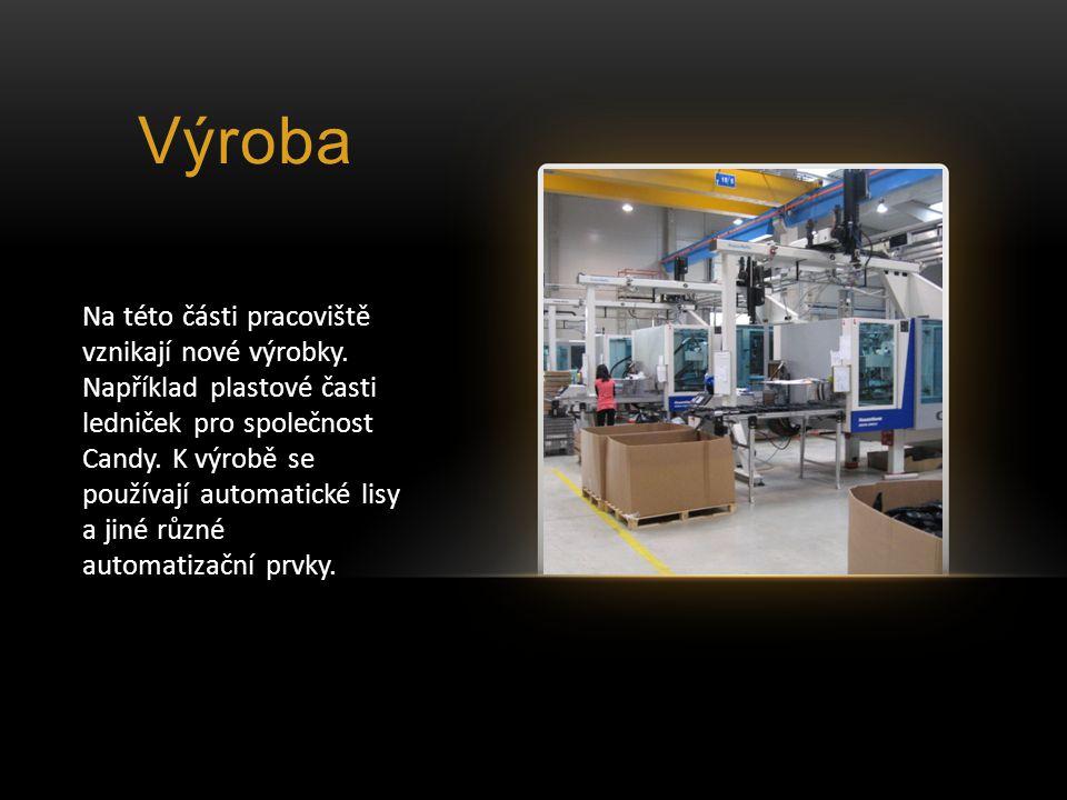 Výroba Na této části pracoviště vznikají nové výrobky.