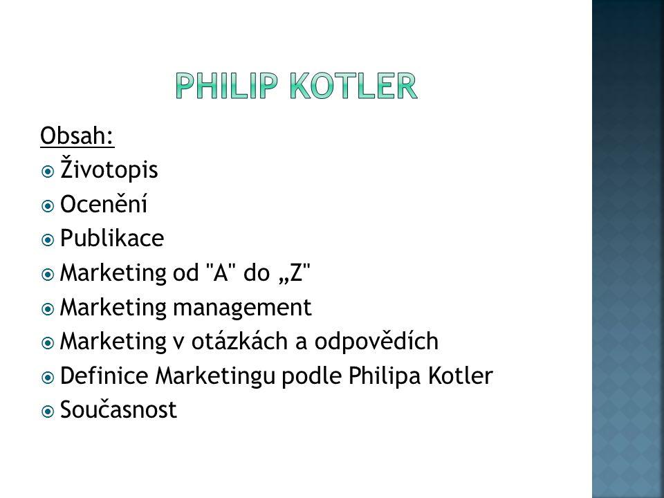 """Obsah:  Životopis  Ocenění  Publikace  Marketing od A do """"Z  Marketing management  Marketing v otázkách a odpovědích  Definice Marketingu podle Philipa Kotler  Současnost"""