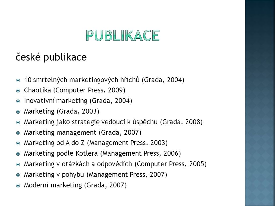 české publikace  10 smrtelných marketingových hříchů (Grada, 2004)  Chaotika (Computer Press, 2009)  Inovativní marketing (Grada, 2004)  Marketing (Grada, 2003)  Marketing jako strategie vedoucí k úspěchu (Grada, 2008)  Marketing management (Grada, 2007)  Marketing od A do Z (Management Press, 2003)  Marketing podle Kotlera (Management Press, 2006)  Marketing v otázkách a odpovědích (Computer Press, 2005)  Marketing v pohybu (Management Press, 2007)  Moderní marketing (Grada, 2007)