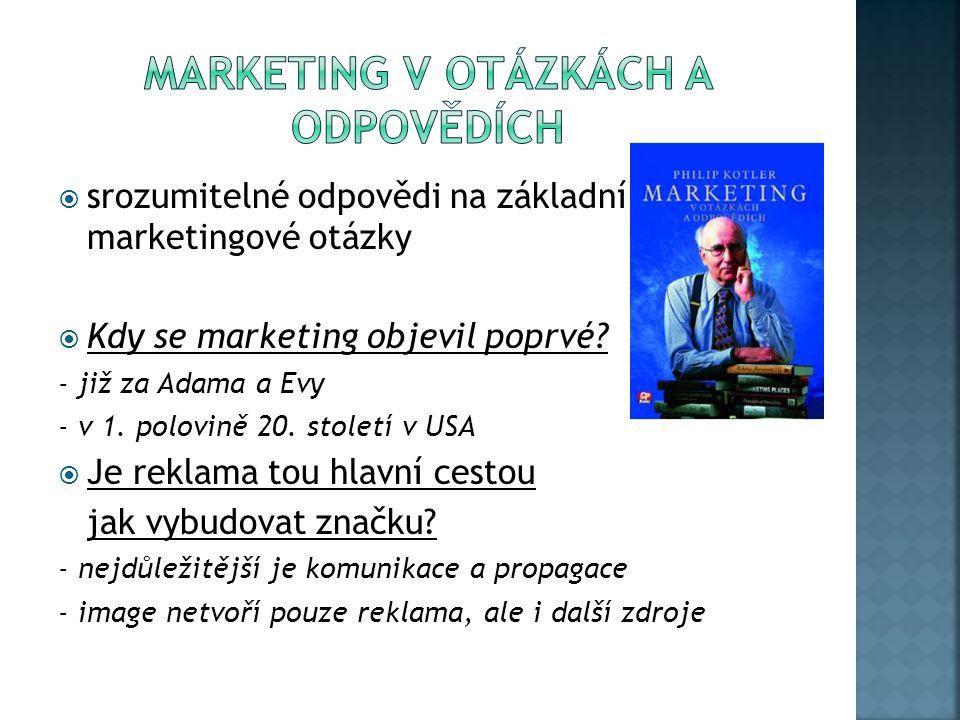  srozumitelné odpovědi na základní marketingové otázky  Kdy se marketing objevil poprvé.