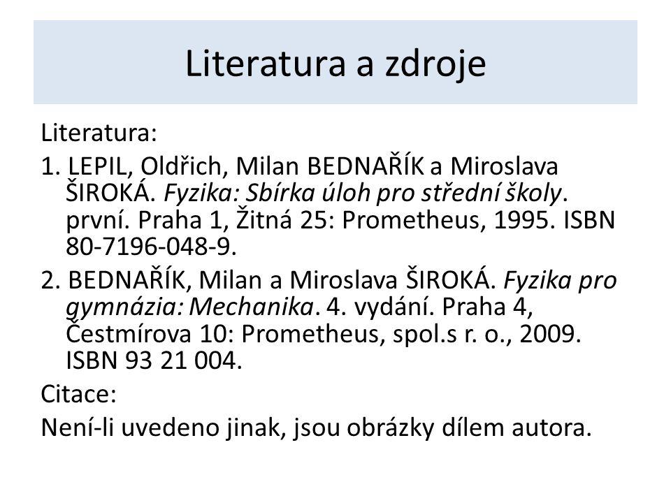 Literatura a zdroje Literatura: 1. LEPIL, Oldřich, Milan BEDNAŘÍK a Miroslava ŠIROKÁ.