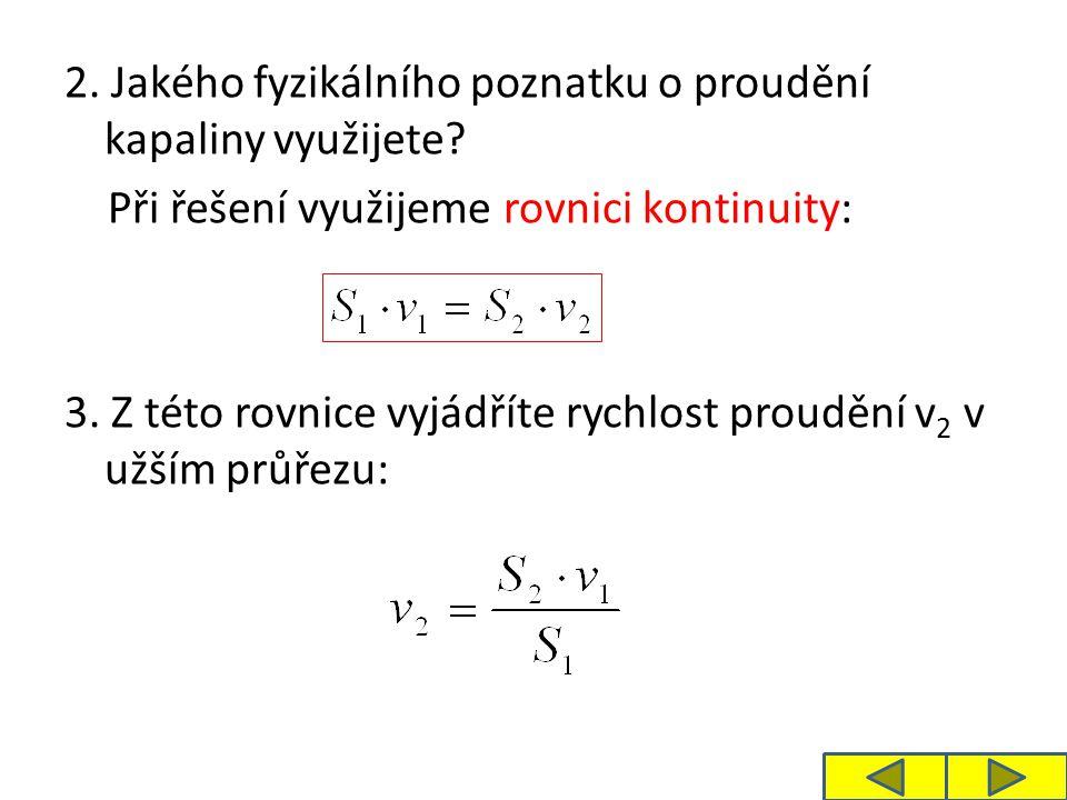 2. Jakého fyzikálního poznatku o proudění kapaliny využijete.