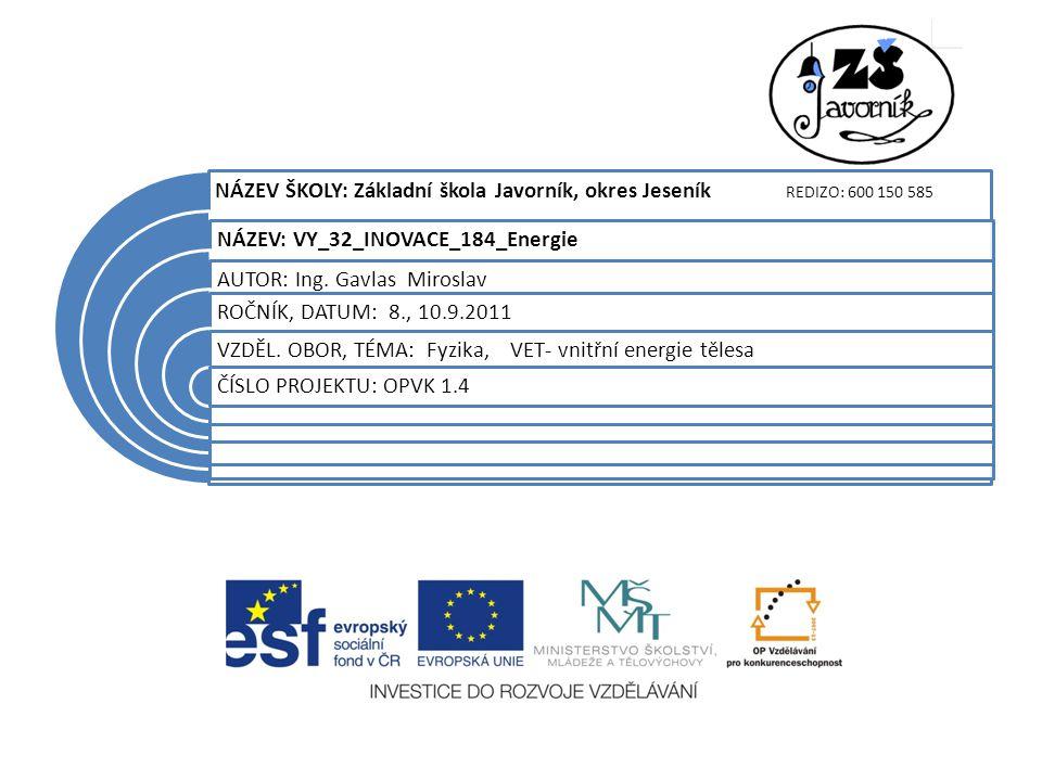 NÁZEV ŠKOLY: Základní škola Javorník, okres Jeseník REDIZO: 600 150 585 NÁZEV: VY_32_INOVACE_184_Energie AUTOR: Ing.