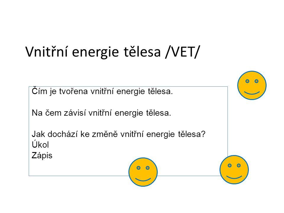 Vnitřní energie tělesa /VET/ Čím je tvořena vnitřní energie tělesa.