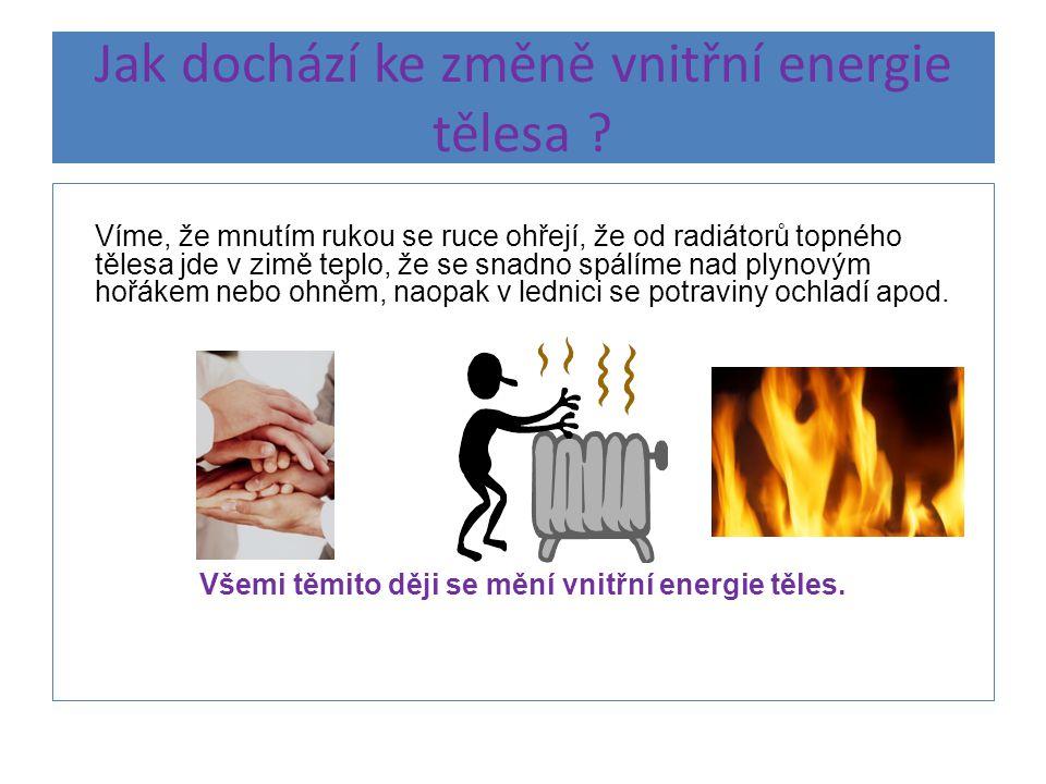 Jak dochází ke změně vnitřní energie tělesa .