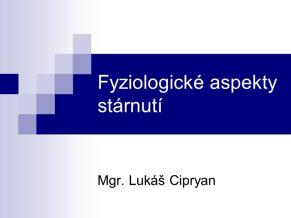 Fyziologické aspekty stárnutí Mgr. Lukáš Cipryan
