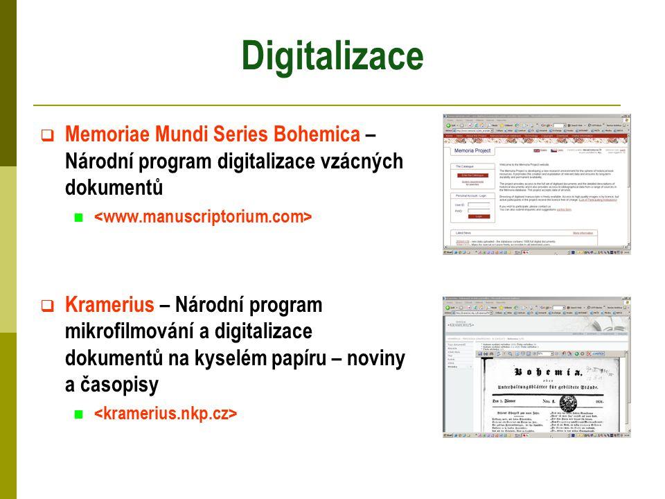 Digitalizace  Memoriae Mundi Series Bohemica – Národní program digitalizace vzácných dokumentů  Kramerius – Národní program mikrofilmování a digitalizace dokumentů na kyselém papíru – noviny a časopisy