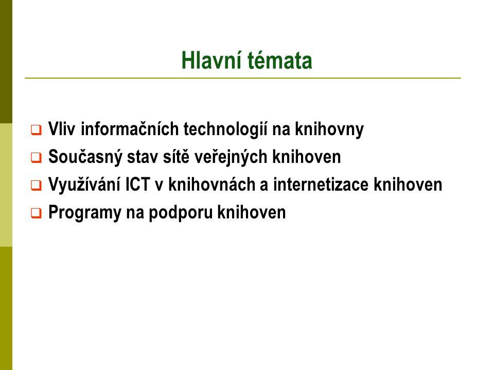 Hlavní témata  Vliv informačních technologií na knihovny  Současný stav sítě veřejných knihoven  Využívání ICT v knihovnách a internetizace knihoven  Programy na podporu knihoven
