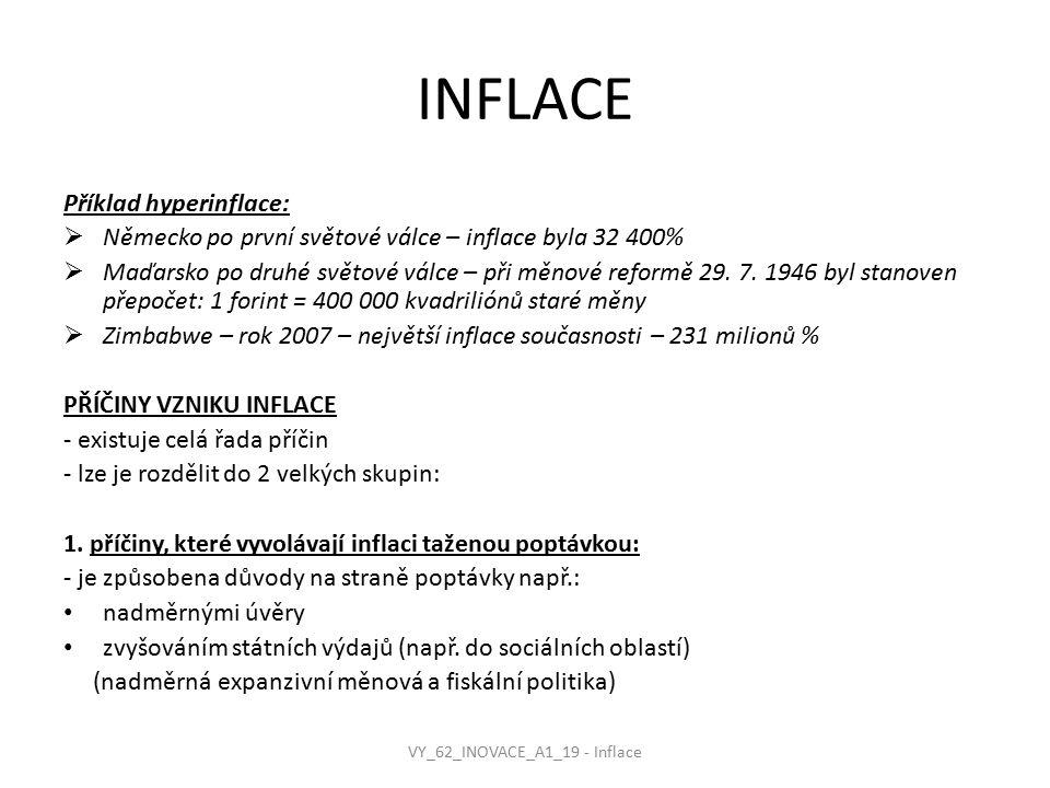 INFLACE Příklad hyperinflace:  Německo po první světové válce – inflace byla 32 400%  Maďarsko po druhé světové válce – při měnové reformě 29.