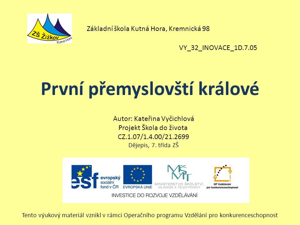 VY_32_INOVACE_1D.7.05 Autor: Kateřina Vyčichlová Projekt Škola do života CZ.1.07/1.4.00/21.2699 Dějepis, 7.
