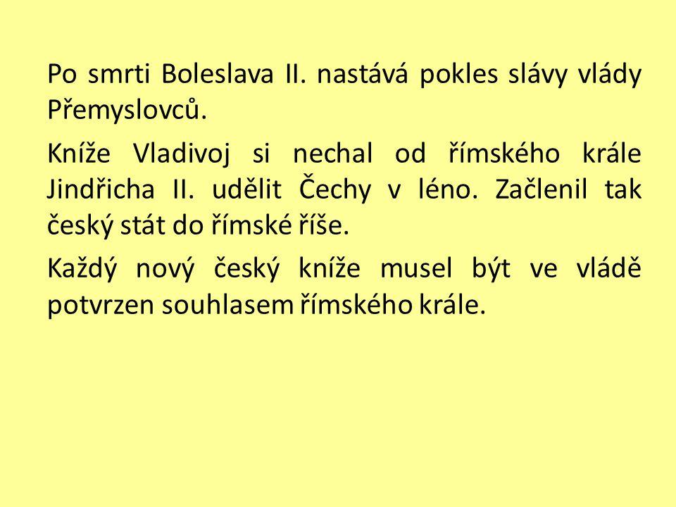 Po smrti Boleslava II.nastává pokles slávy vlády Přemyslovců.