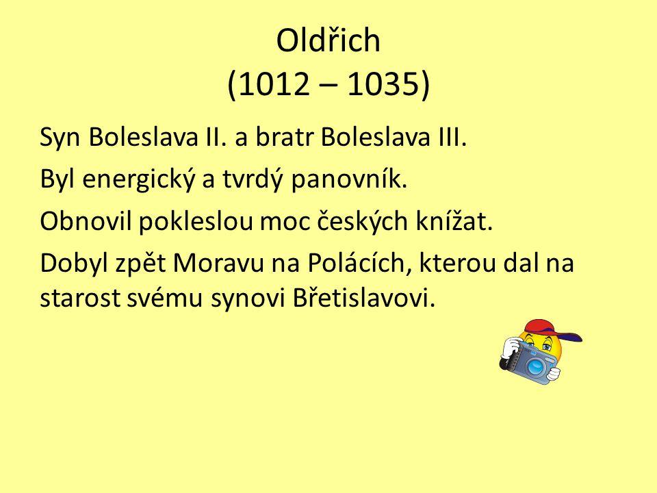 Břetislav (1034 – 1055) Syn Oldřicha a Boženy.Stal se správcem Moravy.
