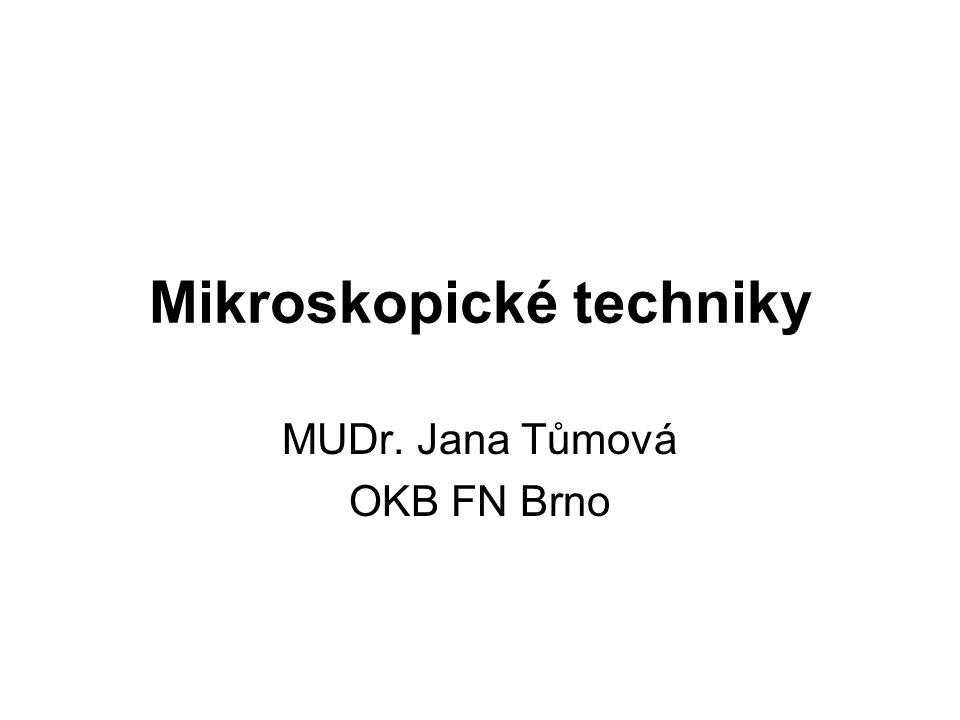 Mikroskopické techniky MUDr. Jana Tůmová OKB FN Brno