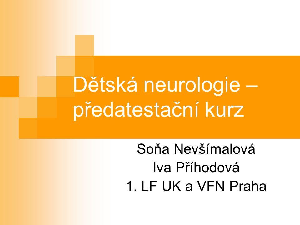 Dětská neurologie – předatestační kurz Soňa Nevšímalová Iva Příhodová 1. LF UK a VFN Praha