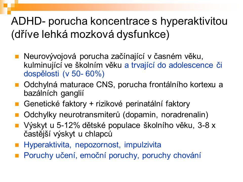 ADHD- porucha koncentrace s hyperaktivitou (dříve lehká mozková dysfunkce) Neurovývojová porucha začínající v časném věku, kulminující ve školním věku