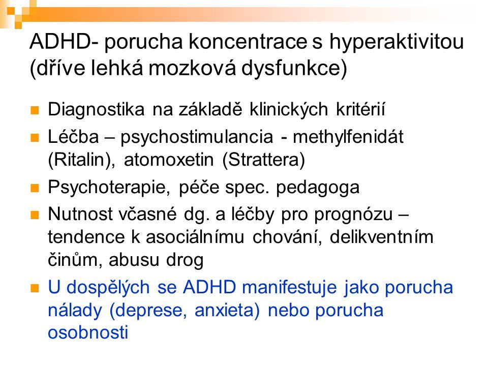 ADHD- porucha koncentrace s hyperaktivitou (dříve lehká mozková dysfunkce) Diagnostika na základě klinických kritérií Léčba – psychostimulancia - meth