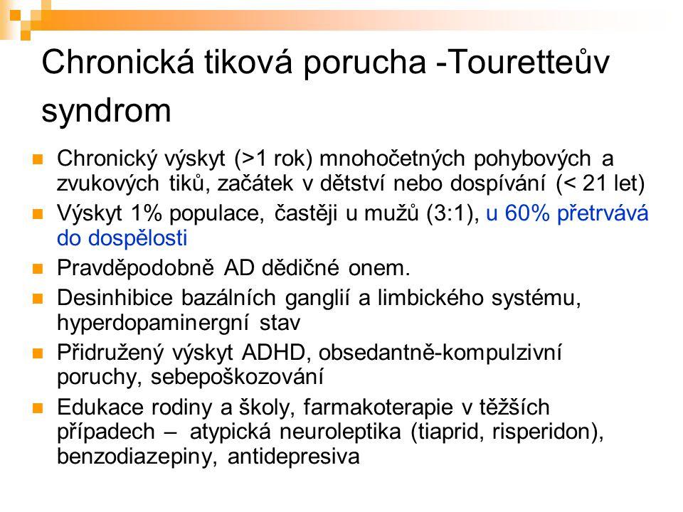Chronická tiková porucha -Touretteův syndrom Chronický výskyt (>1 rok) mnohočetných pohybových a zvukových tiků, začátek v dětství nebo dospívání (< 2