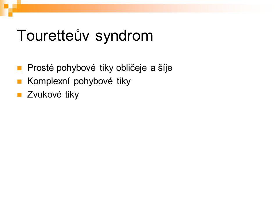 Touretteův syndrom Prosté pohybové tiky obličeje a šíje Komplexní pohybové tiky Zvukové tiky