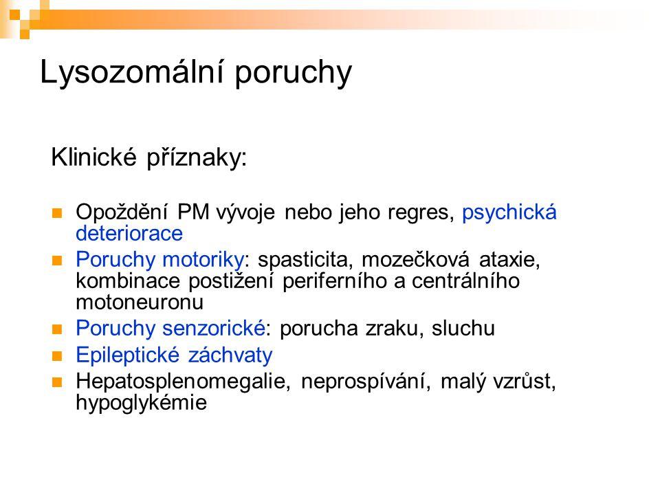 Lysozomální poruchy Klinické příznaky: Opoždění PM vývoje nebo jeho regres, psychická deteriorace Poruchy motoriky: spasticita, mozečková ataxie, komb