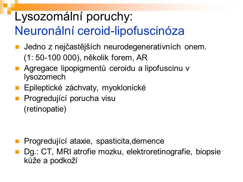 Lysozomální poruchy: Neuronální ceroid-lipofuscinóza Jedno z nejčastějších neurodegenerativních onem. (1: 50-100 000), několik forem, AR Agregace lipo