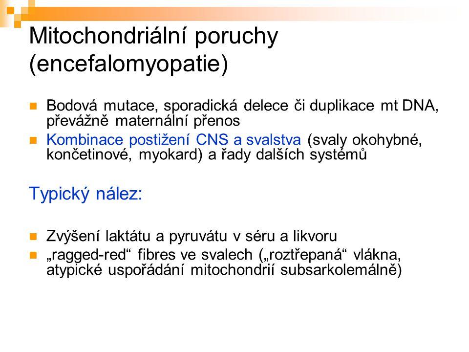 Mitochondriální poruchy (encefalomyopatie) Bodová mutace, sporadická delece či duplikace mt DNA, převážně maternální přenos Kombinace postižení CNS a