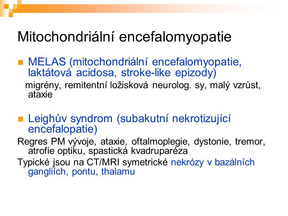 MELAS (mitochondriální encefalomyopatie, laktátová acidosa, stroke-like epizody) migrény, remitentní ložisková neurolog. sy, malý vzrůst, ataxie Leigh
