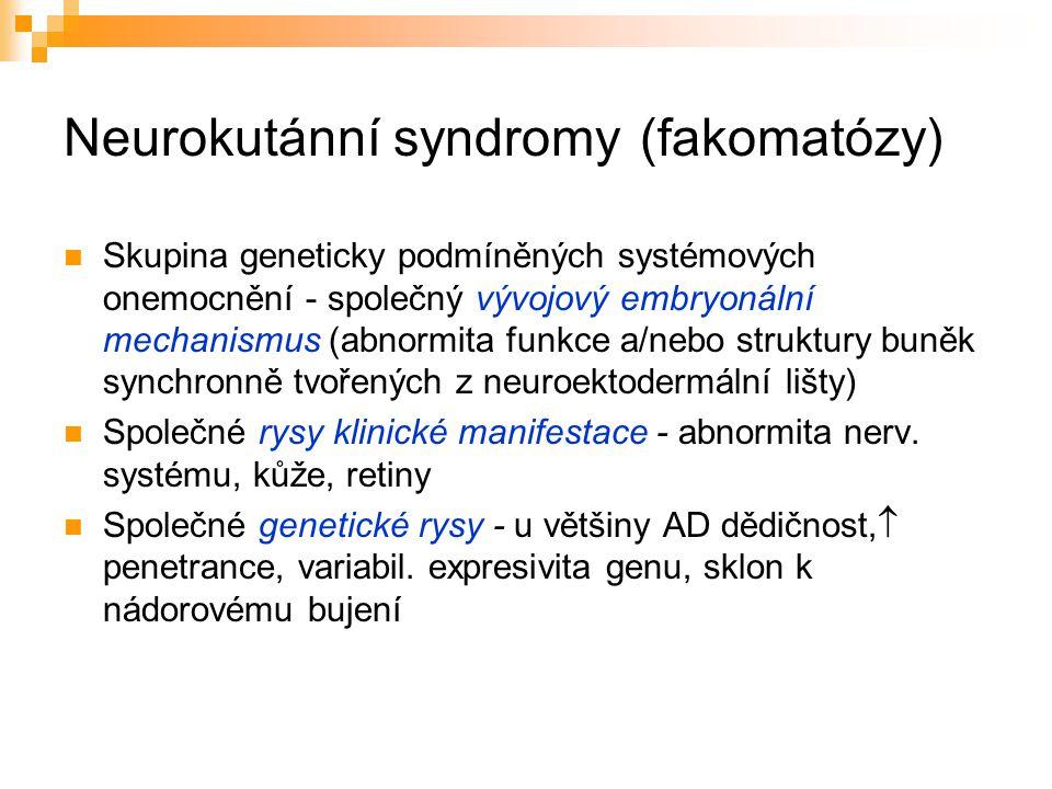 Neurokutánní syndromy (fakomatózy) Skupina geneticky podmíněných systémových onemocnění - společný vývojový embryonální mechanismus (abnormita funkce