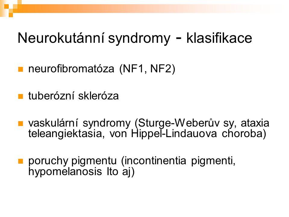 Neurokutánní syndromy - klasifikace neurofibromatóza (NF1, NF2) tuberózní skleróza vaskulární syndromy (Sturge-Weberův sy, ataxia teleangiektasia, von
