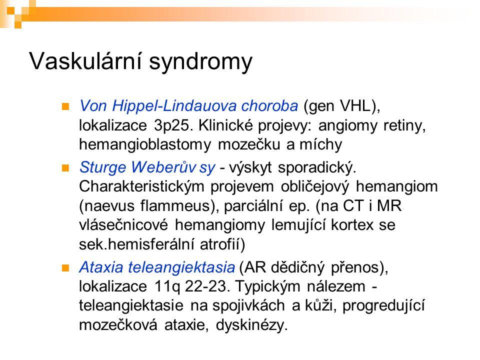 Vaskulární syndromy Von Hippel-Lindauova choroba (gen VHL), lokalizace 3p25. Klinické projevy: angiomy retiny, hemangioblastomy mozečku a míchy Sturge