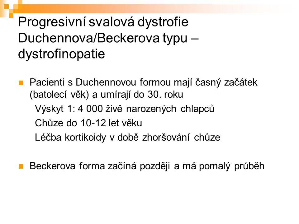 Progresivní svalová dystrofie Duchennova/Beckerova typu – dystrofinopatie Pacienti s Duchennovou formou mají časný začátek (batolecí věk) a umírají do