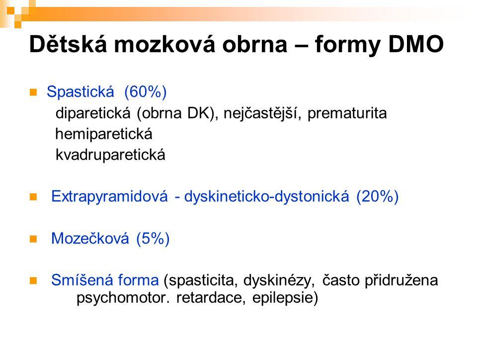 Dětská mozková obrna – formy DMO Spastická (60%) diparetická (obrna DK), nejčastější, prematurita hemiparetická kvadruparetická Extrapyramidová - dysk
