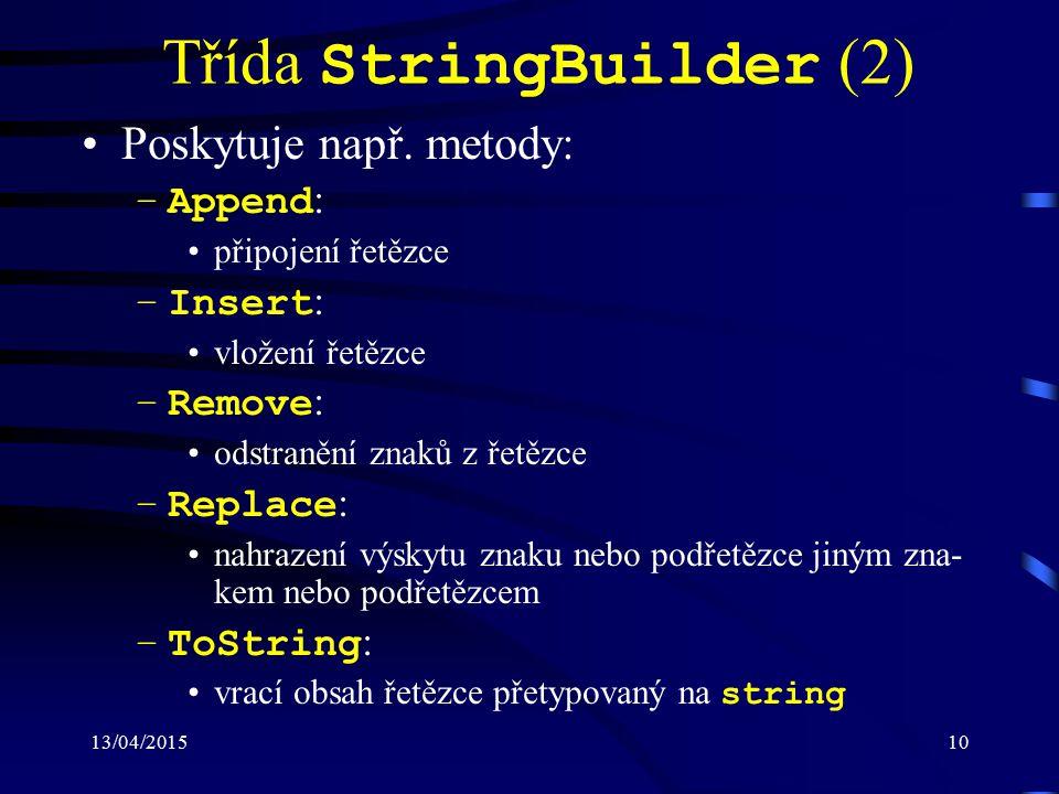 13/04/201510 Třída StringBuilder (2) Poskytuje např. metody: –Append : připojení řetězce –Insert : vložení řetězce –Remove : odstranění znaků z řetězc
