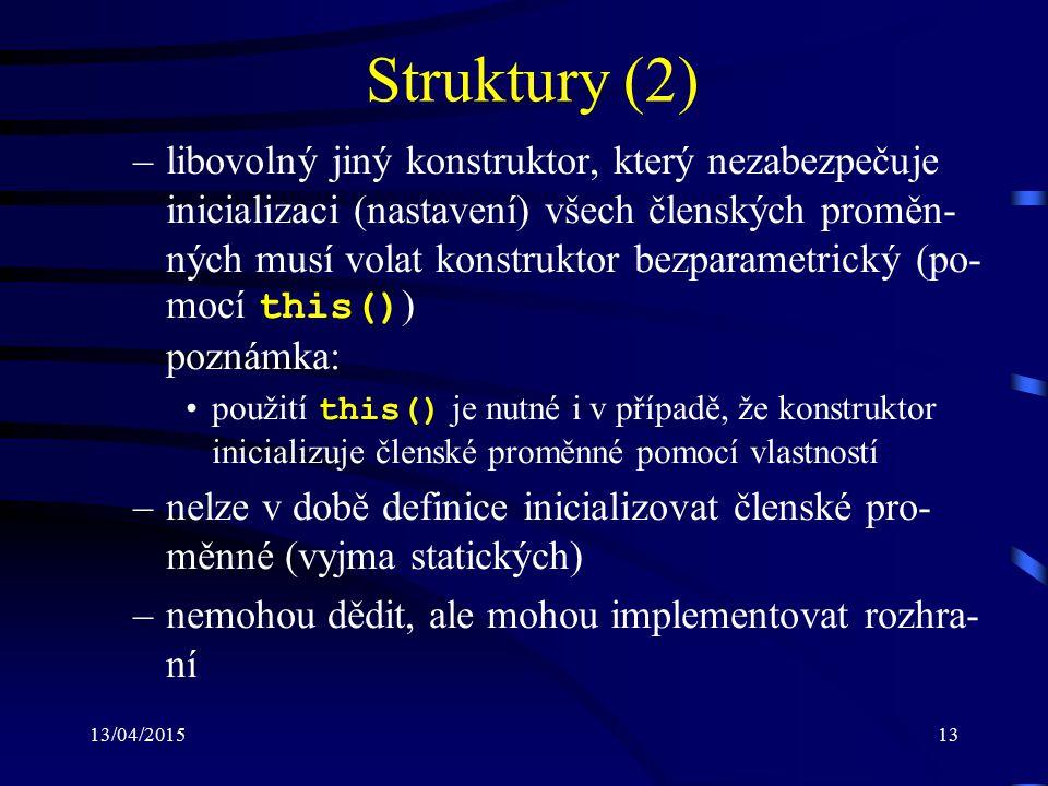 13/04/201513 Struktury (2) –libovolný jiný konstruktor, který nezabezpečuje inicializaci (nastavení) všech členských proměn- ných musí volat konstrukt