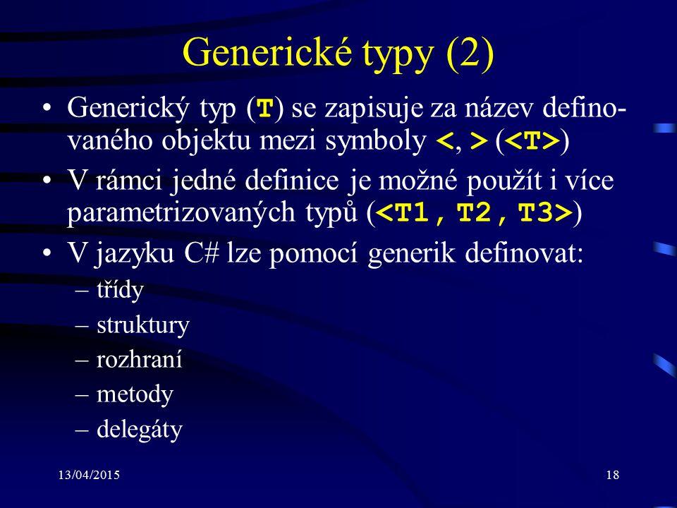 13/04/201518 Generické typy (2) Generický typ ( T ) se zapisuje za název defino- vaného objektu mezi symboly ( ) V rámci jedné definice je možné použí