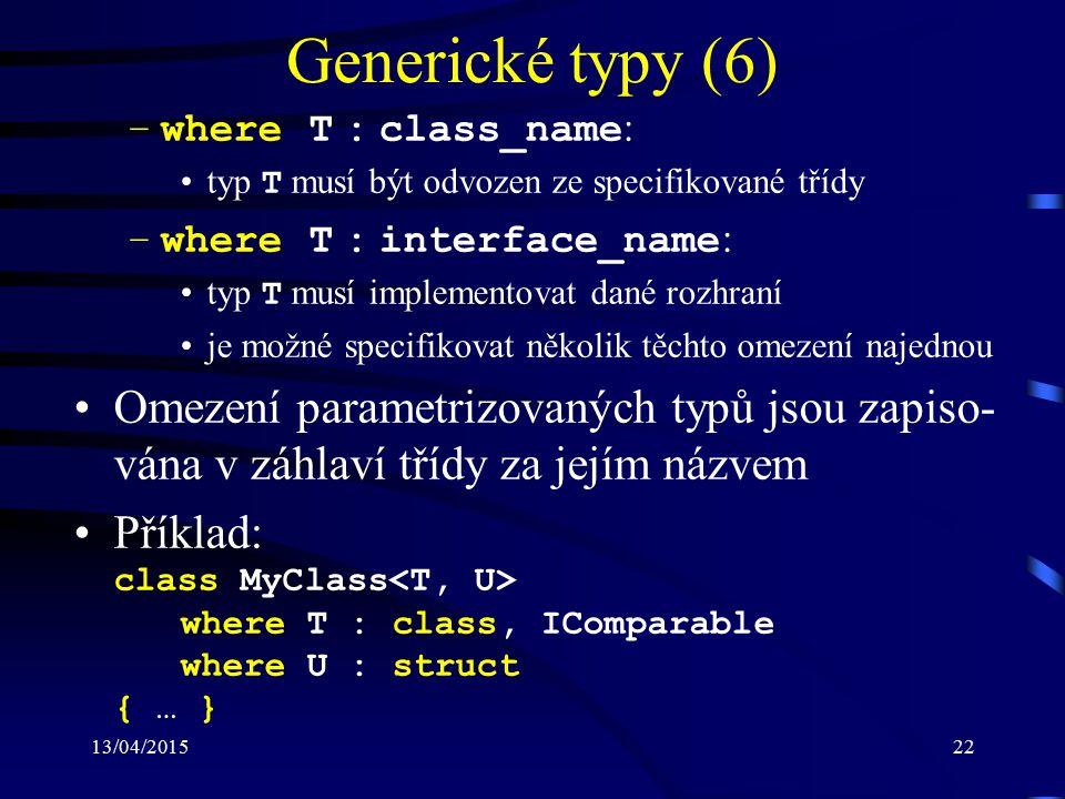 13/04/201522 Generické typy (6) –where T : class_name : typ T musí být odvozen ze specifikované třídy –where T : interface_name : typ T musí implement
