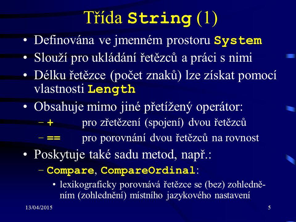 13/04/20155 Třída String (1) Definována ve jmenném prostoru System Slouží pro ukládání řetězců a práci s nimi Délku řetězce (počet znaků) lze získat p