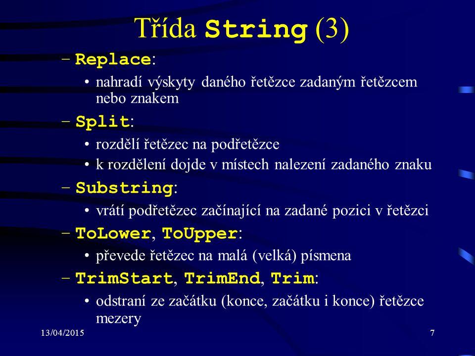 13/04/20158 Třída String (4) Poznámky: –řetězec reprezentovaný třídou string je neměn- ný (immutable)  metody manipulující s řetěz- cem vytvářejí novou instanci –znaky na dané pozici (indexu) se chovají jako read-only, tj.