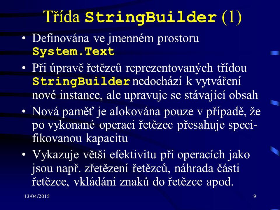 13/04/20159 Třída StringBuilder (1) Definována ve jmenném prostoru System.Text Při úpravě řetězců reprezentovaných třídou StringBuilder nedochází k vy