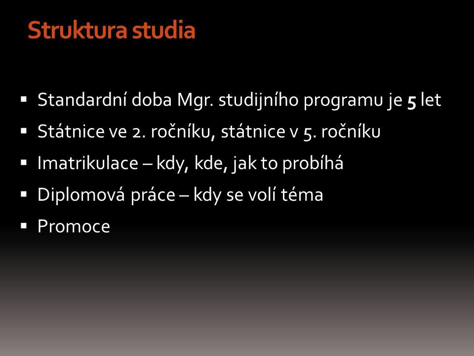 Struktura studia  Standardní doba Mgr. studijního programu je 5 let  Státnice ve 2.