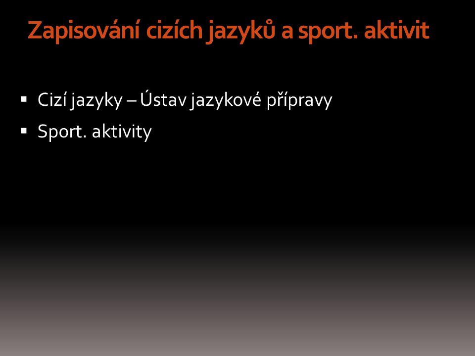 Zapisování cizích jazyků a sport. aktivit  Cizí jazyky – Ústav jazykové přípravy  Sport. aktivity
