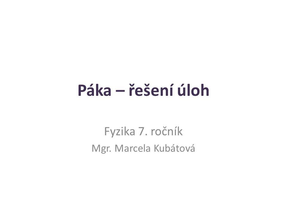 Páka – řešení úloh Fyzika 7. ročník Mgr. Marcela Kubátová