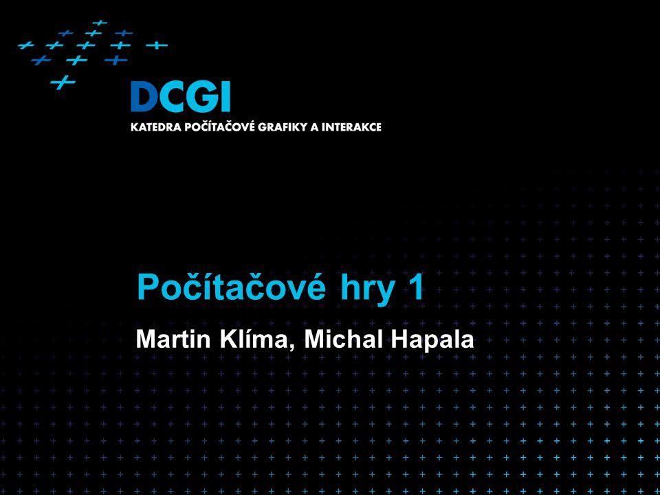 Počítačové hry 1 Martin Klíma, Michal Hapala