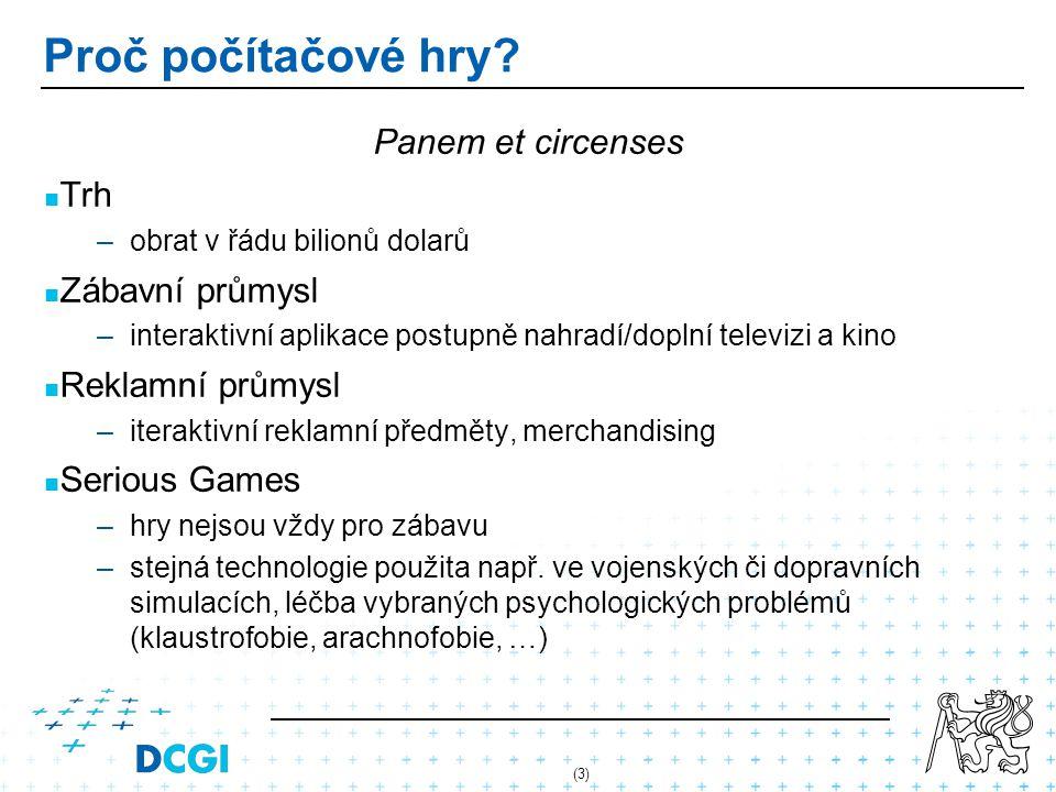 (3) Proč počítačové hry? Panem et circenses Trh – –obrat v řádu bilionů dolarů Zábavní průmysl – –interaktivní aplikace postupně nahradí/doplní televi