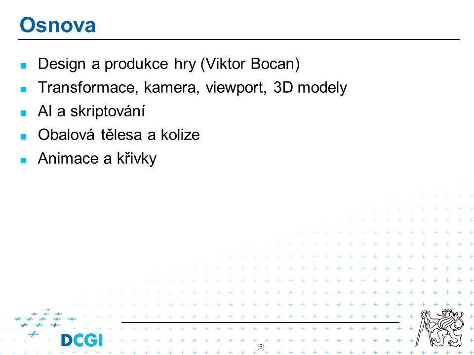 Osnova Design a produkce hry (Viktor Bocan) Transformace, kamera, viewport, 3D modely AI a skriptování Obalová tělesa a kolize Animace a křivky (6)