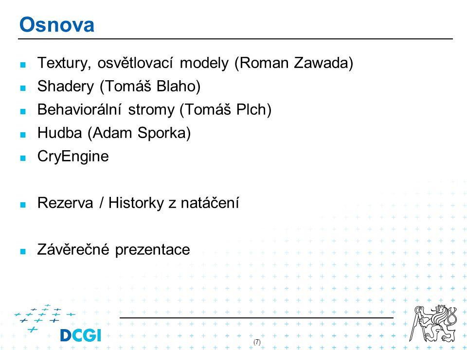 Osnova Textury, osvětlovací modely (Roman Zawada) Shadery (Tomáš Blaho) Behaviorální stromy (Tomáš Plch) Hudba (Adam Sporka) CryEngine Rezerva / Histo