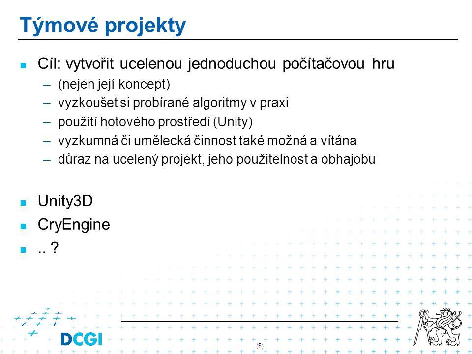 (8) Týmové projekty Cíl: vytvořit ucelenou jednoduchou počítačovou hru – –(nejen její koncept) – –vyzkoušet si probírané algoritmy v praxi – –použití