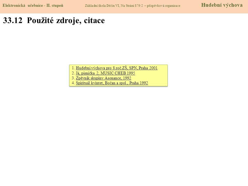 33.12 Použité zdroje, citace 1.Hudební výchova pro 8.roč.ZŠ, SPN, Praha 2001 2.